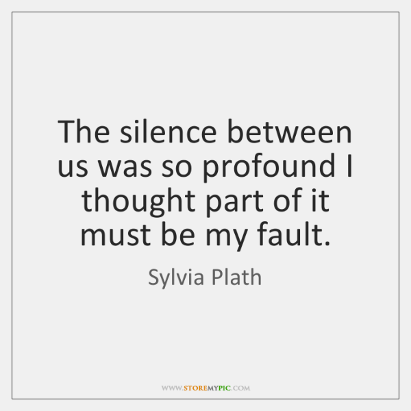 The silence between us was so profound I thought part of it ...