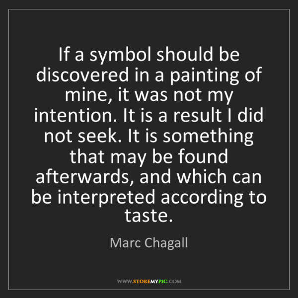 Marc Chagall: If a symbol should be discovered in a painting of mine,...