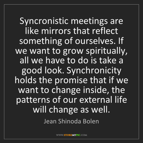 Jean Shinoda Bolen: Syncronistic meetings are like mirrors that reflect something...