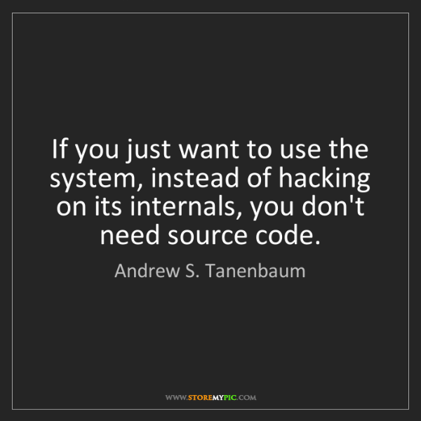 Andrew S. Tanenbaum: If you just want to use the system, instead of hacking...