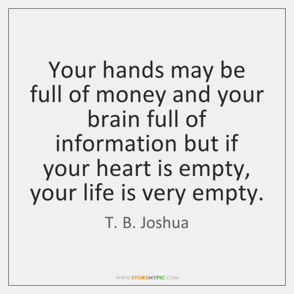 Your hands may be full of money and your brain full of ...