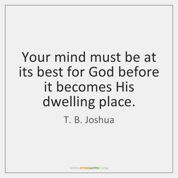 Your mind must be at its best for God before it becomes ...
