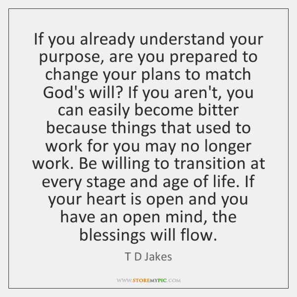 If you already understand your purpose, are you prepared to change your ...