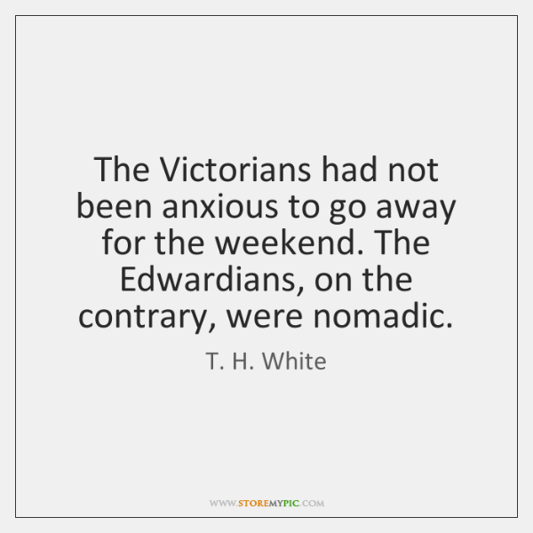 The Victorians had not been anxious to go away for the weekend. ...