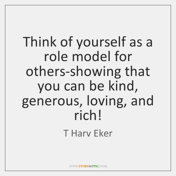 Think of yourself as a role model for others-showing that you can ...