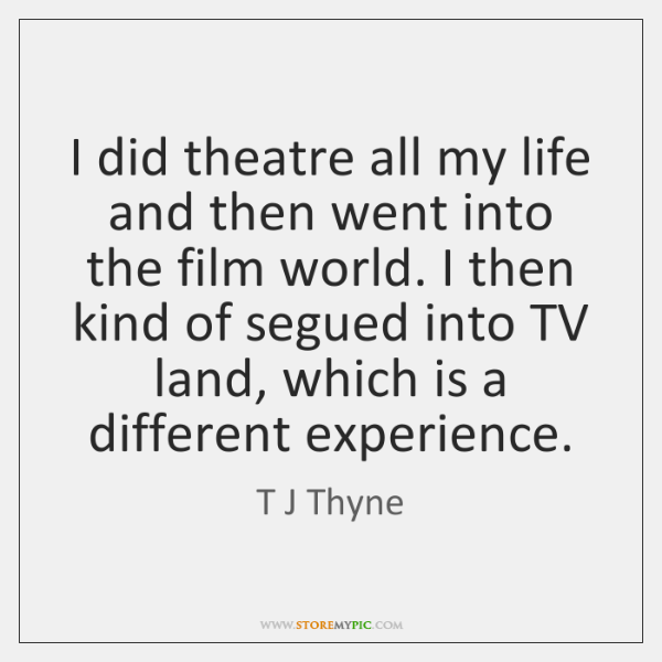 I did theatre all my life and then went into the film ...