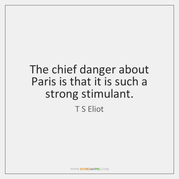 The chief danger about Paris is that it is such a strong ...