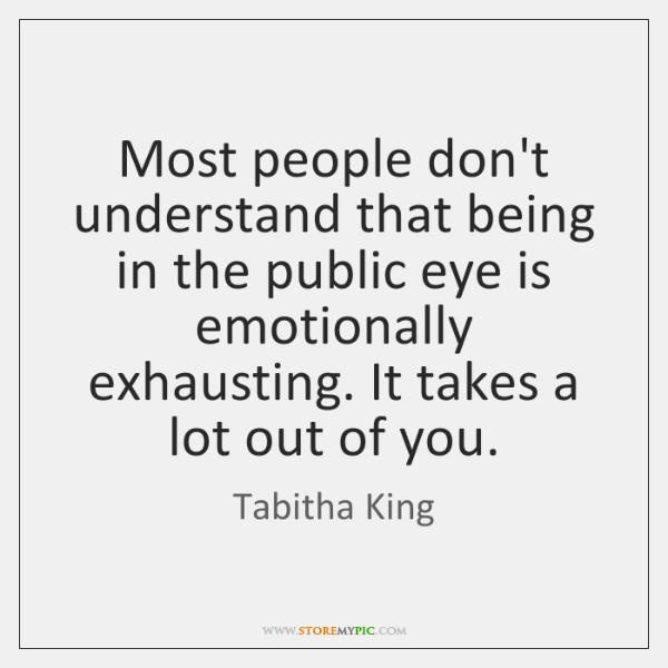 Most people don't understand that being in the public eye is emotionally ...