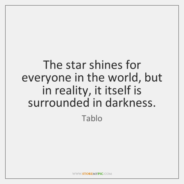 The star shines for everyone in the world, but in reality, it ...