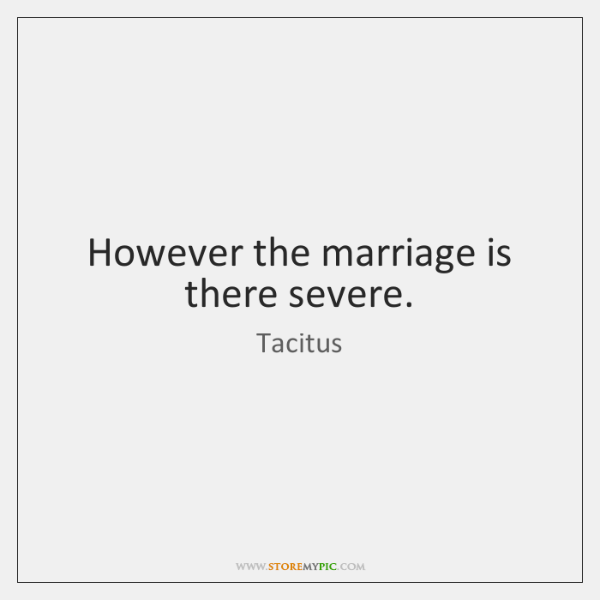 However the marriage is there severe.