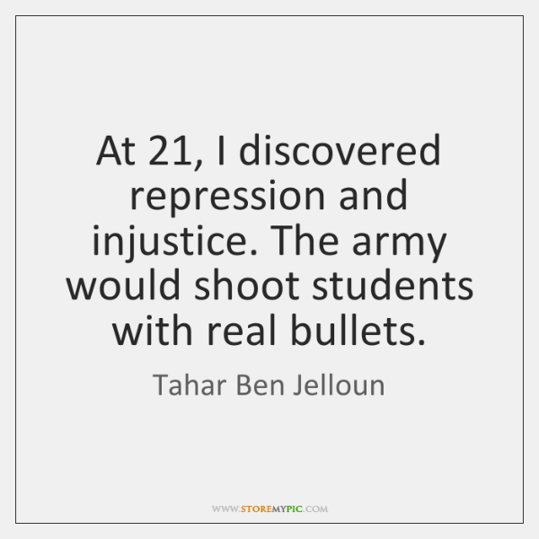 At 21, I discovered repression and injustice. The army would shoot students with ...