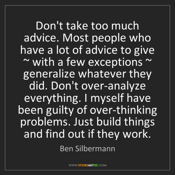 Ben Silbermann: Don't take too much advice. Most people who have a lot...