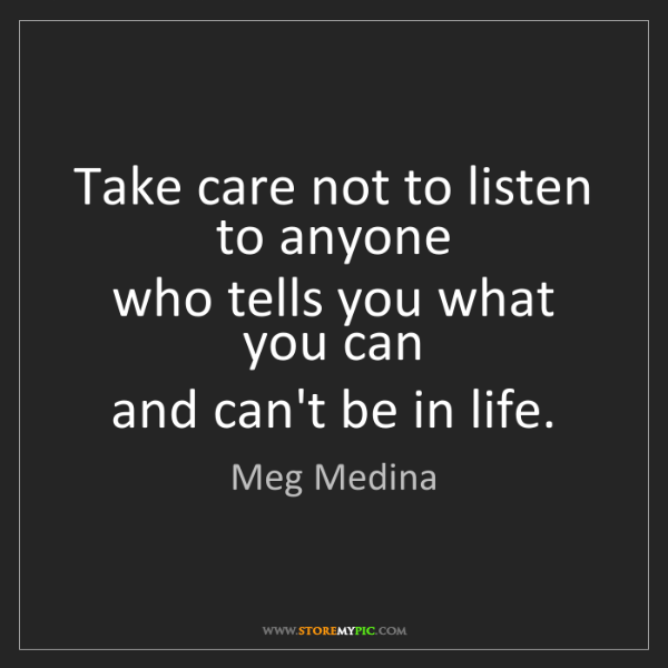 Meg Medina: Take care not to listen to anyone   who tells you what...