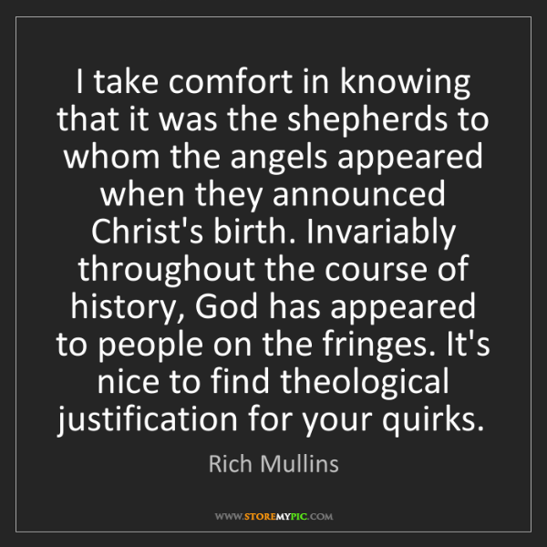 Rich Mullins: I take comfort in knowing that it was the shepherds to...