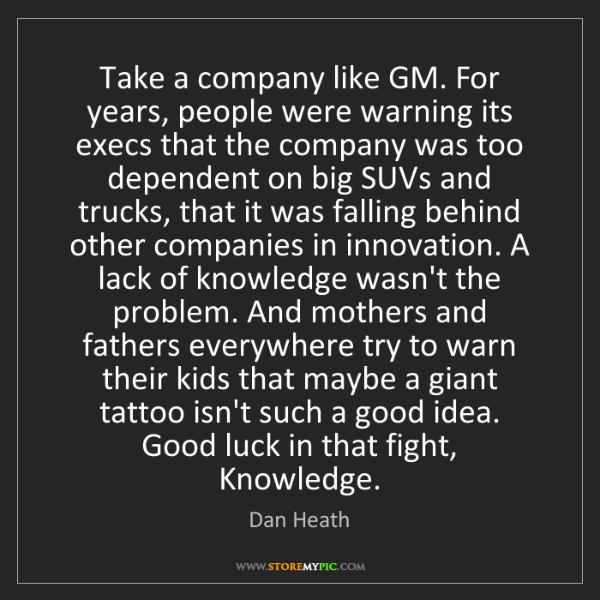 Dan Heath: Take a company like GM. For years, people were warning...