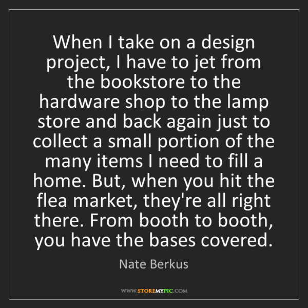 Nate Berkus: When I take on a design project, I have to jet from the...