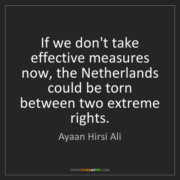 Ayaan Hirsi Ali: If we don't take effective measures now, the Netherlands...