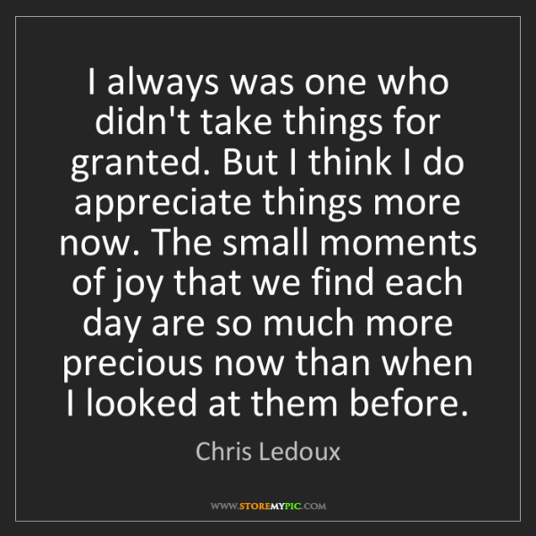 Chris Ledoux: I always was one who didn't take things for granted....