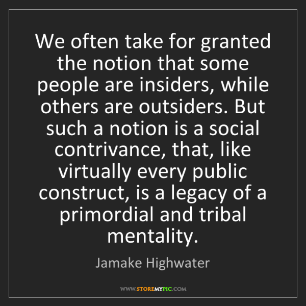 Jamake Highwater: We often take for granted the notion that some people...