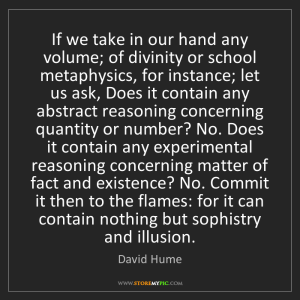 David Hume: If we take in our hand any volume; of divinity or school...