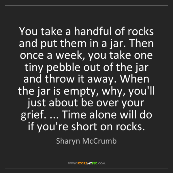 Sharyn McCrumb: You take a handful of rocks and put them in a jar. Then...