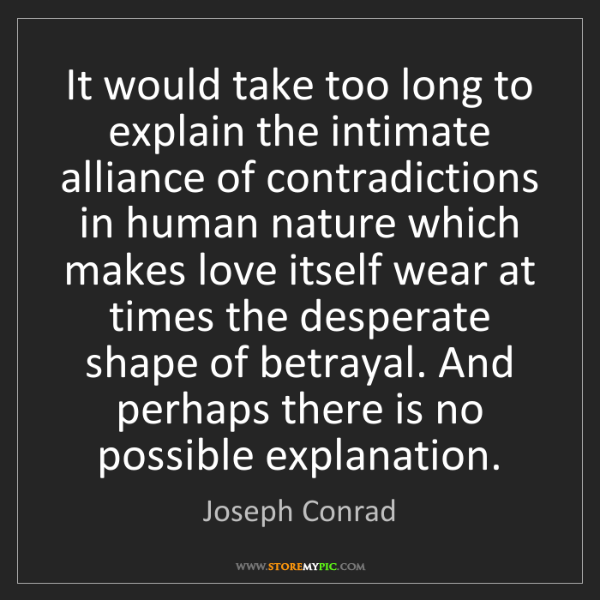 Joseph Conrad: It would take too long to explain the intimate alliance...