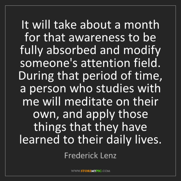 Frederick Lenz: It will take about a month for that awareness to be fully...