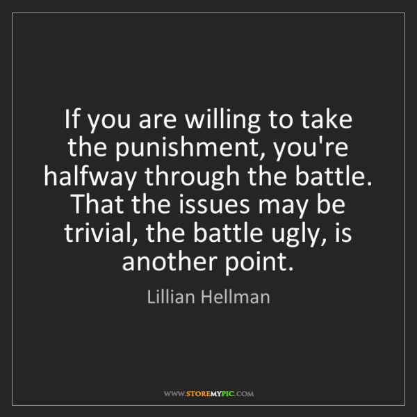 Lillian Hellman: If you are willing to take the punishment, you're halfway...