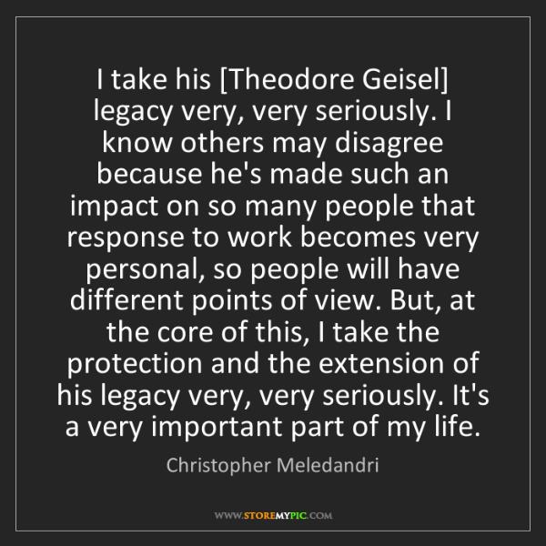 Christopher Meledandri: I take his [Theodore Geisel] legacy very, very seriously....