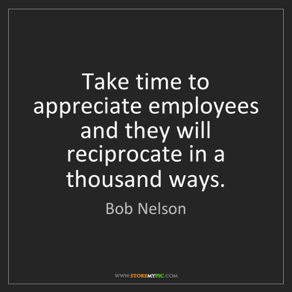 Bob Nelson: Take time to appreciate employees and they will reciprocate...
