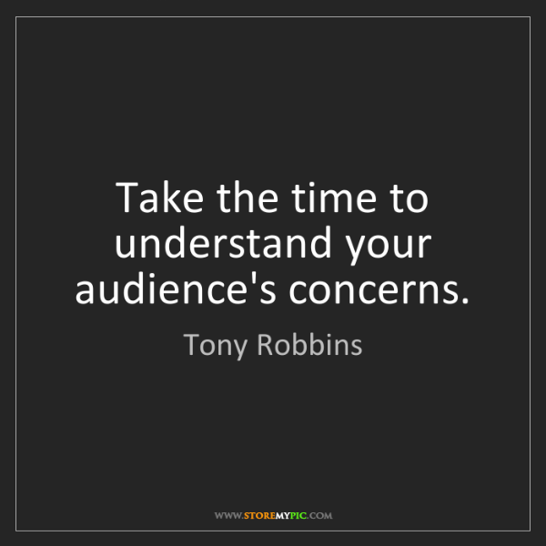 Tony Robbins: Take the time to understand your audience's concerns.