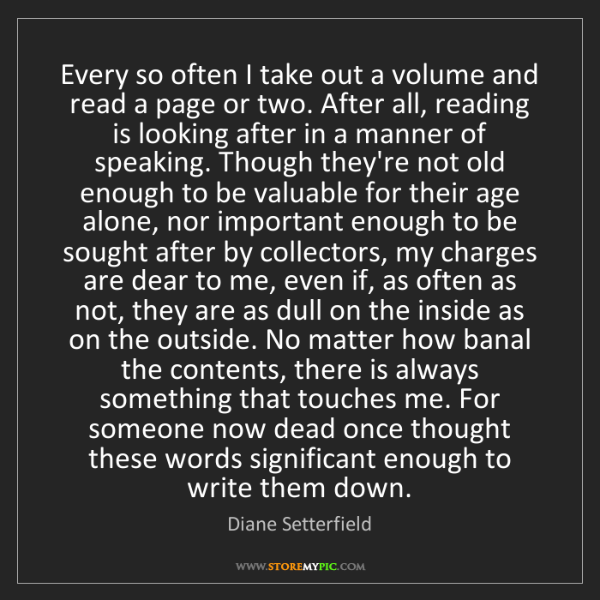 Diane Setterfield: Every so often I take out a volume and read a page or...
