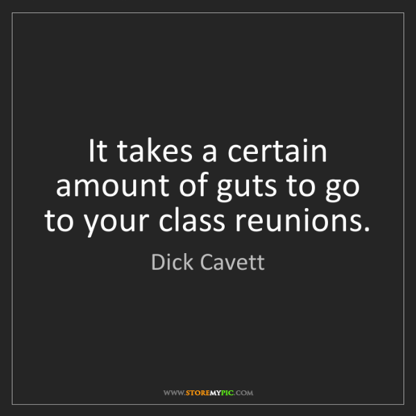 Dick Cavett: It takes a certain amount of guts to go to your class...