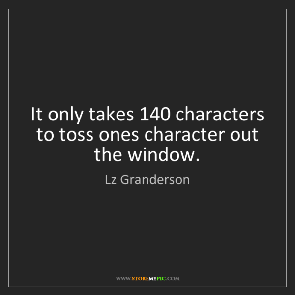 Lz Granderson: It only takes 140 characters to toss ones character out...