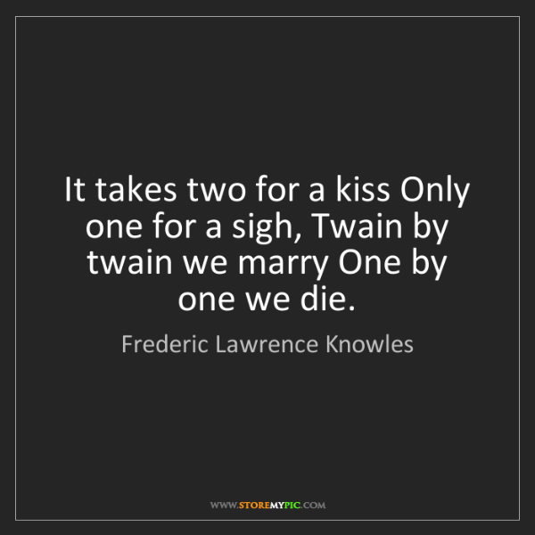 Frederic Lawrence Knowles: It takes two for a kiss Only one for a sigh, Twain by...