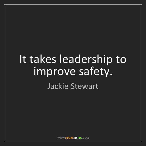 Jackie Stewart: It takes leadership to improve safety.