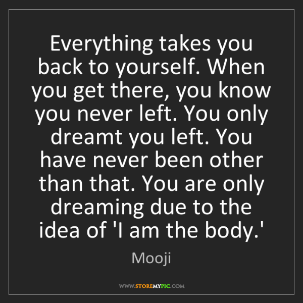 Mooji: Everything takes you back to yourself. When you get there,...
