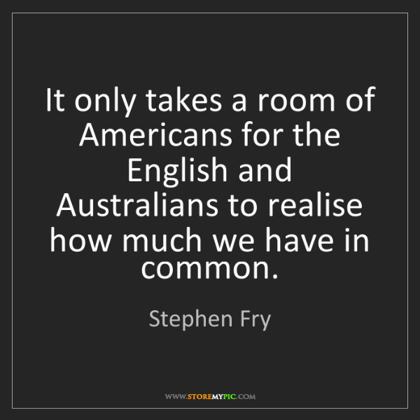Stephen Fry: It only takes a room of Americans for the English and...
