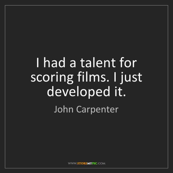 John Carpenter: I had a talent for scoring films. I just developed it.