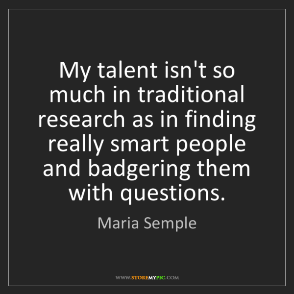 Maria Semple: My talent isn't so much in traditional research as in...