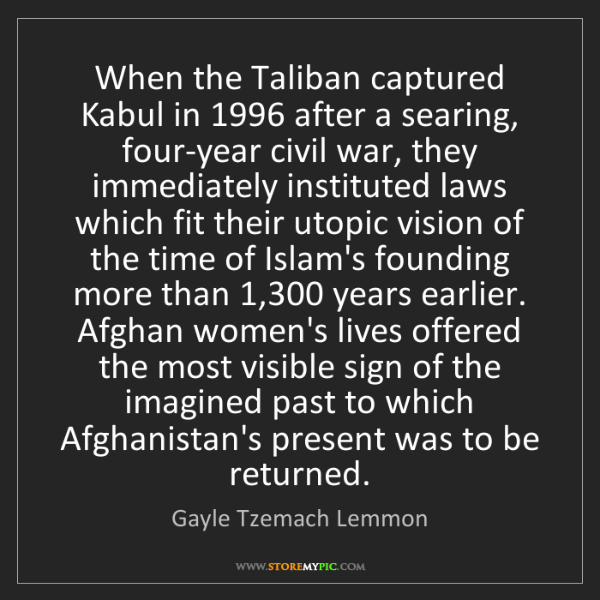 Gayle Tzemach Lemmon: When the Taliban captured Kabul in 1996 after a searing,...