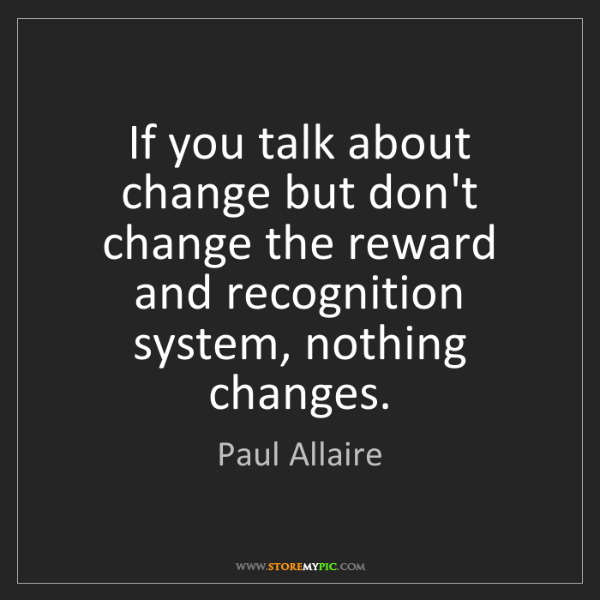 Paul Allaire: If you talk about change but don't change the reward...