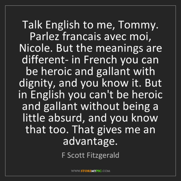 F Scott Fitzgerald: Talk English to me, Tommy. Parlez francais avec moi,...