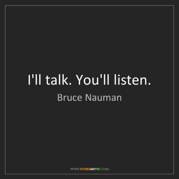 Bruce Nauman: I'll talk. You'll listen.