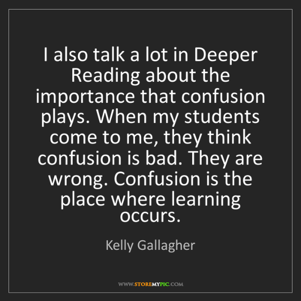 Kelly Gallagher: I also talk a lot in Deeper Reading about the importance...