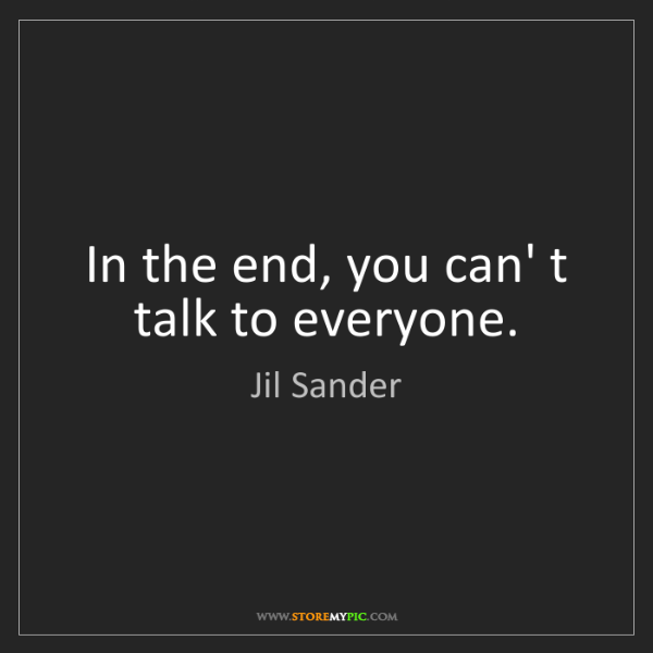 Jil Sander: In the end, you can' t talk to everyone.