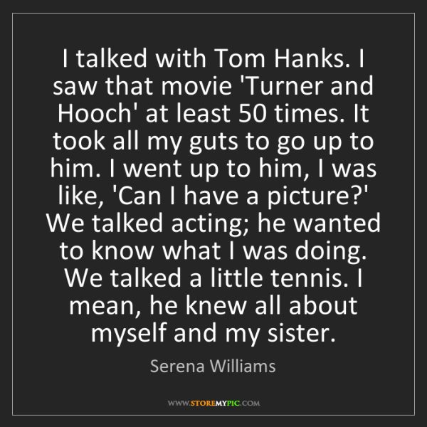 Serena Williams: I talked with Tom Hanks. I saw that movie 'Turner and...