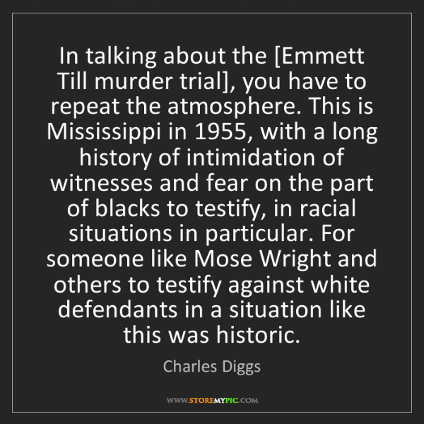 Charles Diggs: In talking about the [Emmett Till murder trial], you...