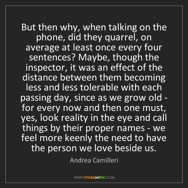 Andrea Camilleri: But then why, when talking on the phone, did they quarrel,...