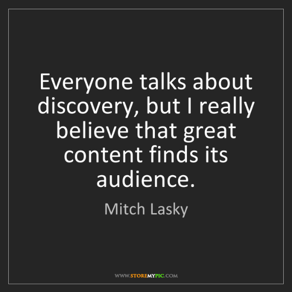 Mitch Lasky: Everyone talks about discovery, but I really believe...